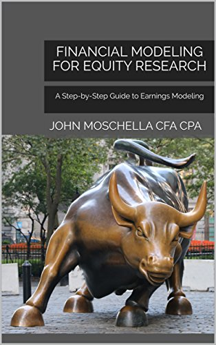 Financial Modeling For Equity Research: A Step-by-Step Guide to Earnings Modeling by JOHN MOSCHELLA