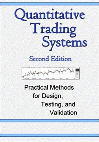 Quantitative Trading Systems: Practical Methods for Design, Testing, and Validation by HOWARD BANDY
