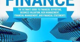 Corporate Finance: The Ultimate Guide to Financial Reporting, Business Valuation, Risk Management, Financial Management, and Financial Statements